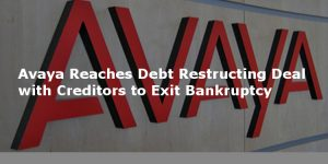 Avaya reaches debt restructing deal with creditors to exit bankruptcy